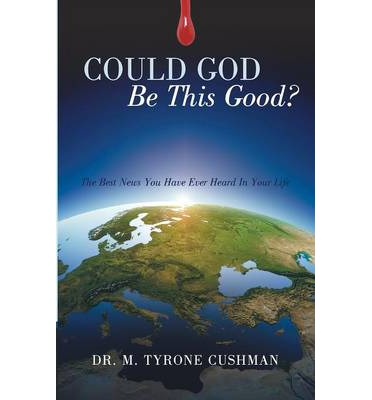 Ebook downloaden nederlands Could God Be This Good? : The Best News You Have Ever Heard in Your Life 1490833269 in Italian PDF CHM by Dr M Tyrone Cushman