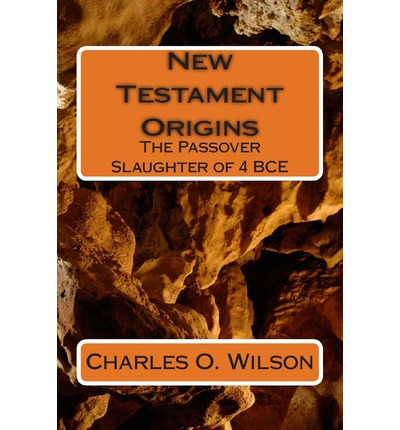 New Testament Origins : The Passover Slaughter of 4 Bce