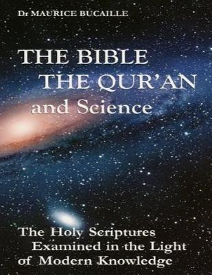 the bible the qu ran and science maurice bucaille 9781492121152