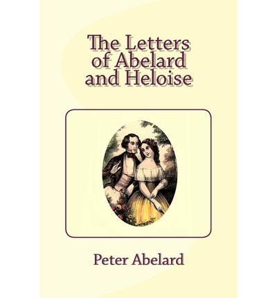 an analysis of the letters of abelard and heloise by peter abelard The letters of abelard and heloise london: penguin books the letter collection of peter abelard and heloise, critical edition by david luscombe.