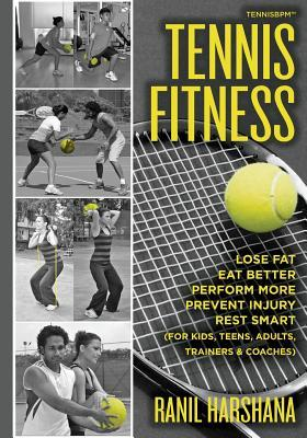 Tennis Fitness : Tennisbpm (Tennis Body Performance Matrix) Lose Fat, Eat Better, Perform More, Prevent Injury, and Rest Smart (for Kids, Teens, Adults, Trainers & Coaches)