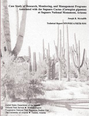 Case Study of Research, Monitoring, and Management Programs Associated with the Saguaro Cactus (Carnegiea Gigantea) at Saguaro National Monument, Arizona