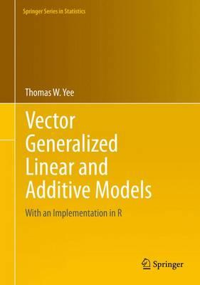 Vector Generalized Linear and Additive Models 2015 : With an Implementation in R