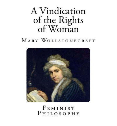 an analysis of mary wollstonecraft a vindication of the rights of women Mary wollstonecraft chapter 6 the effect which an early association of ideas  has upon the character educated in the enervating style recommended by the .