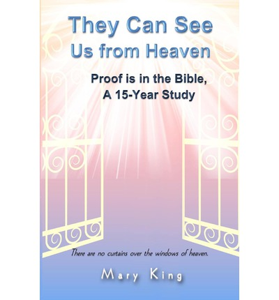 They Can See Us from Heaven : Proof Is in the Bible: A 15-Year Study