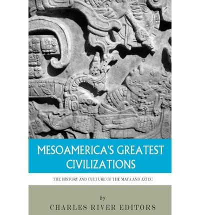 Mesoamerica's Greatest Civilizations