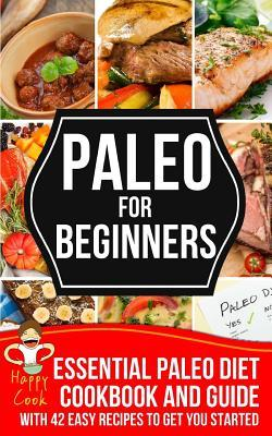 Paleo for Beginners : Essential Paleo Diet Cookbook and Guide with 42 Easy Recipes to Get You Started