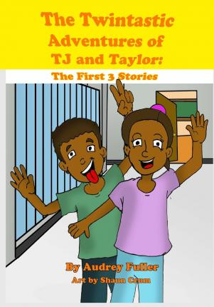 The Twintastic Adventures of Tj and Taylor : The First 3 Stories