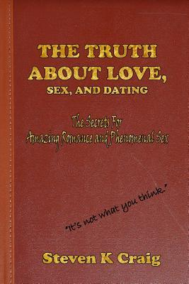 The Truth about Love, Sex, and Dating : How to Find Real Love in an ...: https://www.bookdepository.com/Truth-about-Love-Sex-Dating-Steven-K-Craig/9781494898083