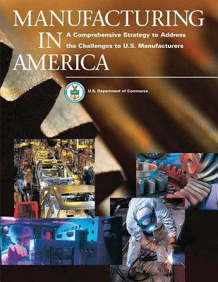 Free kindle book downloads Manufacturing in America : A Comprehensive Strategy to Address the Challenges to U.S. Manufacturers PDF