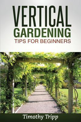 Vertical Gardening Tips For Beginners Timothy Tripp