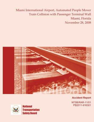 Railroad Accident Report Miami International Airport, Automated People Mover Train Collision with Passenger Terminal Wall Miami, Florida November 28, 2008