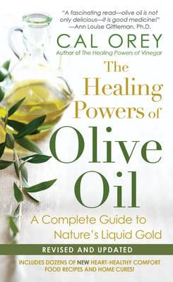 Healing Powers of Olive Oil : A Complete Guide to Nature's Liquid Gold