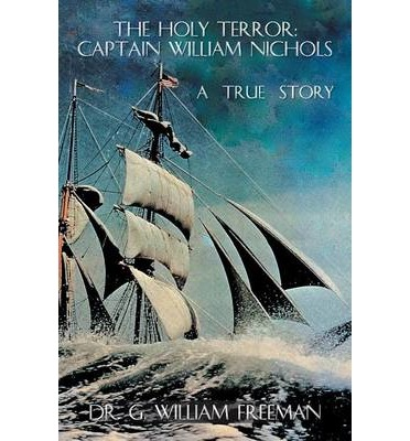 The Holy Terror : Captain William Nichols: A True Story
