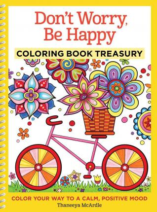 Don't Worry, Be Happy Coloring Book Treasury : Color Your Way to a Calm, Positive Mood