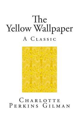 "a literary analysis of sexism in the yellow wallpaper by charlotte perkins gilman ""the yellow wallpaper"" by charlotte perkins gilman is a popular literary piece for critical analysis, especially in women's gender studies it focuses on several inequalities in the relation between john and his wife."
