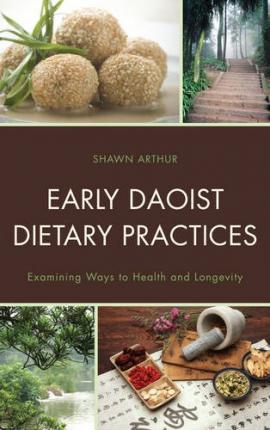 Early Daoist Dietary Practices : Examining Ways to Health and Longevity