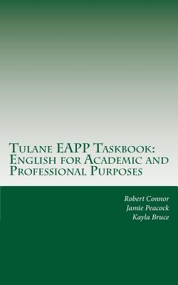 Descarga gratuita de Ebook francais Tulane Eapp Taskbook : English for Academic and Professional Purposes en español FB2 by Dr Robert Connor Ph D