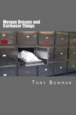Morgue Dreams and Curiouser Things