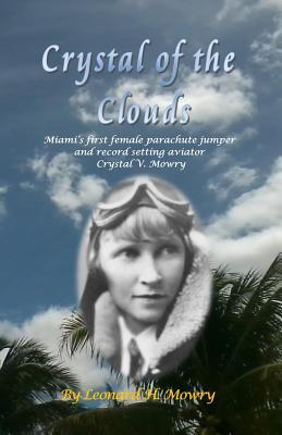 Crystal of the Clouds : Miami's First Female Parachute Jumper and Record Setting Aviator - Crystal V. Mowry