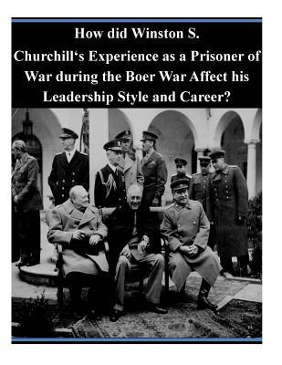 How Did Winston S. Churchill's Experience as a Prisoner of War During the Boer War Affect His Leadership Style and Career?