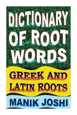 Dictionary of Root Words : Greek and Latin Roots