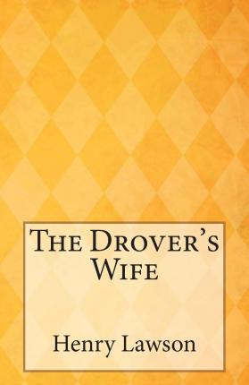 the drover s wife Brand new please allow 4-7 working days for delivery this item is shipped from our nz warehouse the drover's wife by moorhouse, frank isbn: 97801437848.