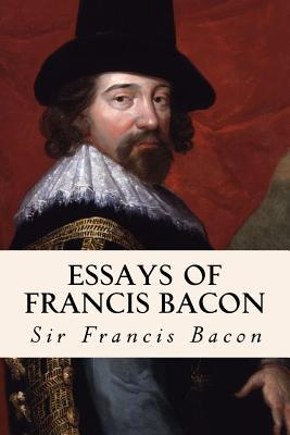 the great francis bacon essay Essays of francis bacon (essays, 1627, 123 pages) this title is not on your  bookshelf [add to shelf] (0  of great place 12 of boldness 13 of goodness  and.