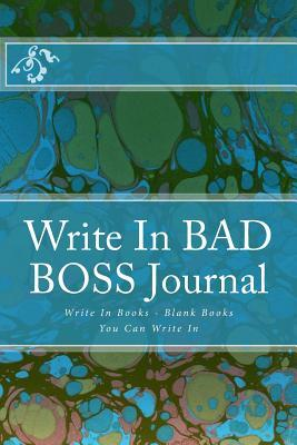 Write in Bad Boss Journal : Write in Books - Blank Books You Can Write in