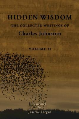 Hidden Wisdom V.2 : Collected Writings of Charles Johnston