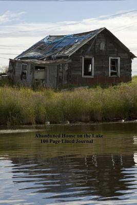 Abandoned House on the Lake 100 Page Lined Journal : Blank 100 Page Lined Journal for Your Thoughts, Ideas, and Inspiration
