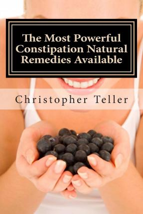 The Most Powerful Constipation Natural Remedies Available : Large Print: Discover a Constipation Cure Using Herbs, Juices, Fruits, Vegetables, and Food.