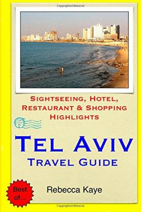 Tel Aviv Travel Guide : Sightseeing, Hotel, Restaurant & Shopping Highlights
