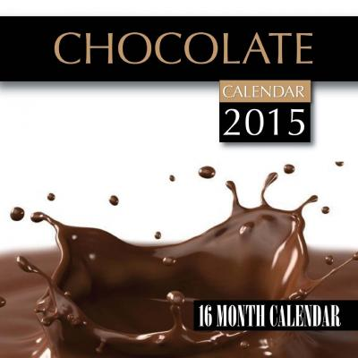 Chocolate Calendar 2015 : 16 Month Calendar