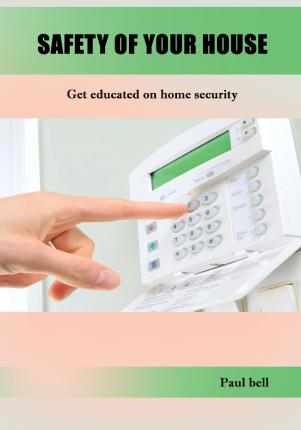 Safety of Your House : Get Educated on Home Security
