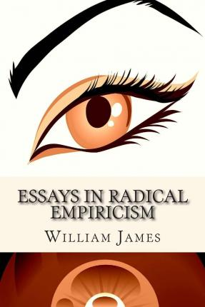 Essays in radical empiricism and A pluralistic universe: William James ...