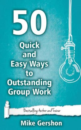 50 Quick and Easy Ways to Outstanding Group Work