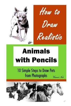 Kostenloser Download von etextbooks How to Draw Realistic Animals With Pencils : 10 Simple Steps to Draw Pets from Photographs PDF RTF DJVU 1508826463 by Vincent Noot