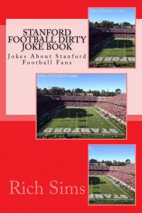 Stanford Football Dirty Joke Book : Jokes about Stanford Football Fans