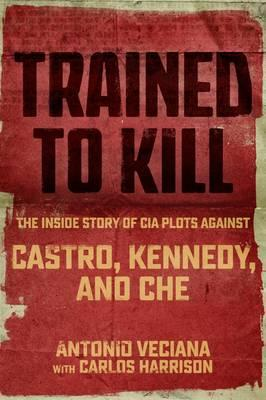 Trained to Kill Castro : Confessions of a CIA Recruit