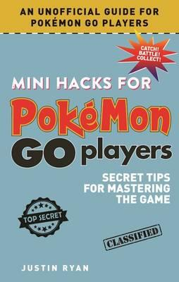Mini Hacks for Pokemon Go Players : Secret Tips for Mastering the Game