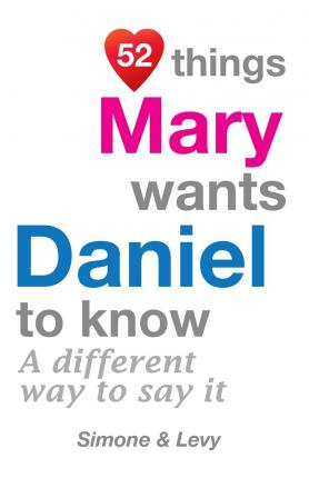 52 Things Mary Wants Daniel to Know : A Different Way to Say It