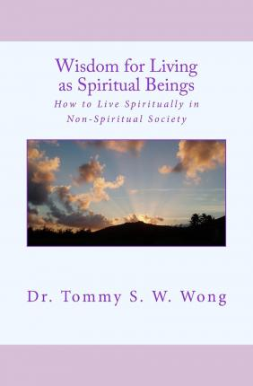Wisdom for Living as Spiritual Beings : How to Live Spiritually in Non-Spiritual Society