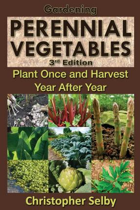 Gardening : Perennial Vegetables - Plant Once and Harvest Year After Year