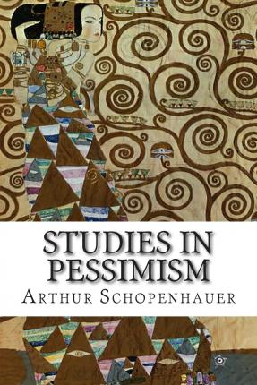 a report on arthur schopenhauers philosophy of pessimism Summary of schopenhauer's pessimism march 17, 2017 pessimism john messerly arthur schopenhauer (1788 – 1860) was a german philosopher known for his atheism and pessimism—in fact, he is the most prominent pessimist in the entire western philosophical tradition.