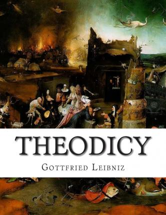 gottfried leibniz essays on theodicy gottfried leibniz gottfried wilhelm von leibniz was born in 1646 to catharina schmuck, an extremely religious being, and friedrich leibniz, a moral.