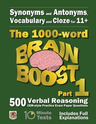 Synonyms and Antonyms, Vocabulary and Cloze: The 1000 Word 11+ Brain Boost Part 1: 500 Cem Style Verbal Reasoning Exam Paper Questions in 10 Minute Tests
