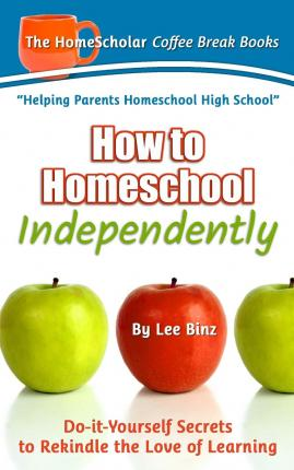 How to Homeschool Independently : Do-It-Yourself Secrets to Rekindle the Love of Learning