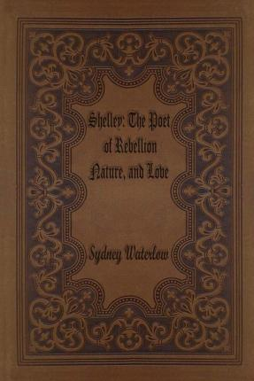 Find thousands of books to read online and download free ebooks best sellers ebook shelley the poet of rebellion nature and love djvu by sydney waterlow 1516941896 fandeluxe PDF