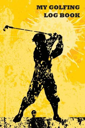 My Golfing Log Book : Golf Man Orange, 6 X 9, Track 100 Games of Golf